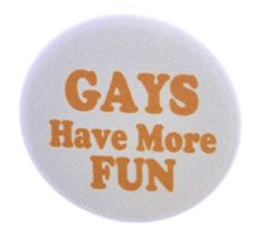 "A&T Designs Gays Have More FUN 1.25"" Pinback Button Pin LGBT A&T Designs http://www.amazon.com/dp/B015DKJ1ME/ref=cm_sw_r_pi_dp_ipgdwb0PRBGBB"