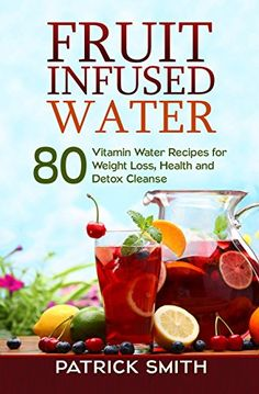 Fruit Infused Water: 80 Vitamin Water Recipes for Weight Loss Health and Detox Cleanse (Vitamin Water Fruit Infused Water Natural Herbal Remedies Detox Diet Liver Cleanse) PDF Free Online Detox Diet Drinks, Detox Diet Plan, Healthy Drinks, Healthy Water, Detox Juices, Healthy Detox, Easy Detox, Fruit Detox, Simple Detox