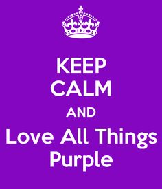 KEEP CALM AND Love All Things Purple - KEEP CALM AND CARRY ON ...