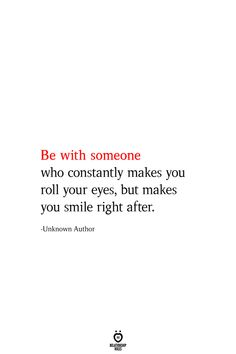 Be with someone who constantly makes you roll your eyes, but makes you smile right after. -Unknown Author Be with someone who constantly makes you roll your eyes, but makes you smile right after. Cute Love Quotes, Love Quotes For Her, Quotes To Live By, His Smile Quotes, Smiling Quotes, In Your Eyes Quotes, Love Soul Quotes, Smile Quotes You Make Me, Happy Quotes