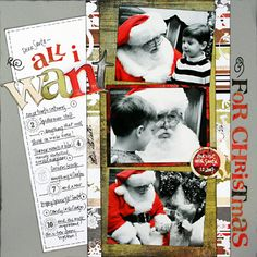 All I Want For Christmas Page...with your child's list for Santa & photos of the visit.