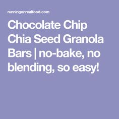 Chocolate Chip Chia Seed Granola Bars | no-bake, no blending, so easy!