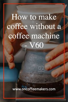 How to make coffee without a coffee machine - V60 V60 coffee dripper (with the biggest brand being Hario) makes popular in recent years by the third wave coffee movement, the circular movement of getting the right immersion has many people buying and trying their hands on it.