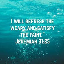 """I will refresh the weary and satisfy the faint."""" Jeremiah 31:25 NIV My husband tore his Achilles a few weeks ago. It has turned our lives upside down. We had several things planned for this month t…"""