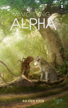 Avoiding Alpha by Aileen Erin | Alpha Girl, BK#2 | Publisher: Ink Monster, LLC | Release Date: May 13, 2014 | http://inkmonster.net/aerin | New Adult #Paranormal #shape-shifters #werewolves