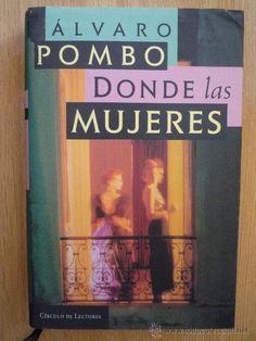 Donde las mujeres / Álvaro Pombo ; prólogo especial del autor. -- Barcelona : Círculo de Lectores, 1997 en http://absysnet.bbtk.ull.es/cgi-bin/abnetopac?TITN=542053