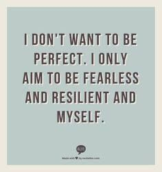 Fearless, resilient and yourself