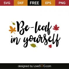 *** FREE SVG CUT FILE for Cricut, Silhouette and more ***  Be-leaf in yourself