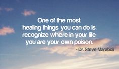 recognize where in your life you are your own poison