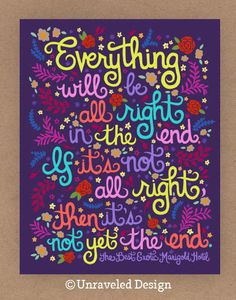 Everything will be all right in the end. The Best Exotic Marigold Hotel Quote by unraveleddesign