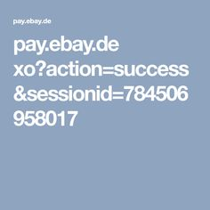 pay.ebay.de xo?action=success&sessionid=784506958017