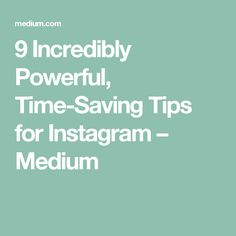 9 Incredibly Powerful, Time-Saving Tips for Instagram – Medium