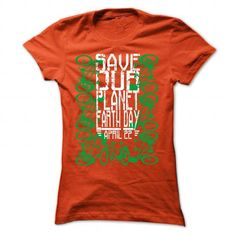 Save our planet. Earth day, April 22 - #sleeve tee #sudaderas hoodie. ADD TO CART => https://www.sunfrog.com/LifeStyle/Save-our-planet-Earth-day-April-22-Orange-32714578-Ladies.html?68278