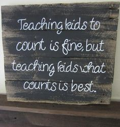 Teaching Kid's What Counts Barnwood Sign by MsDsSigns on Etsy, $25.00