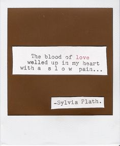 the blood of love welled up in my heart with a  s l o w pain...