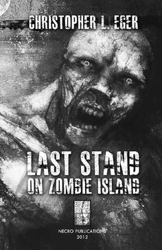 'Dead Talk.' A 'zombified' interview with 'Last Stand on Zombie Island's' author Christopher Eger