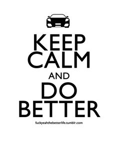 Keep calm and do better! Quote