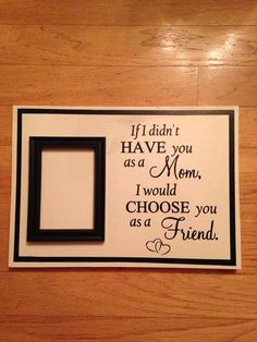 Great Mother's Day gift!  If I didn't have you as a mom, I would choose you as a friend. www.facebook.com/MomNMe/  #MothersDay #Personalizedgift