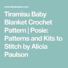 Tiramisu Baby Blanket Crochet Pattern | Posie: Patterns and Kits to Stitch by Alicia Paulson