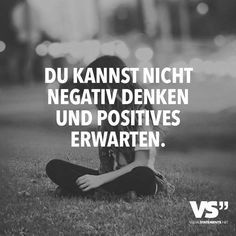You can not think negatively and expect positive- Du kannst nicht negativ denken und positives erwarten You can not think negatively and expect positive. Words Quotes, Me Quotes, Motivational Quotes, Inspirational Quotes, Sayings, German Quotes, Visual Statements, More Than Words, True Words