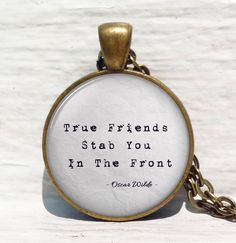 """Oscar Wilde Quote """"True Friends Stab You In The Front"""" by ThePendantArtDesign on Etsy https://www.etsy.com/listing/269654613/oscar-wilde-quote-true-friends-stab-you"""