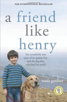 Bestseller Books Online A Friend Like Henry: The Remarkable True Story of an Autistic Boy and the Dog That Unlocked His World Nuala Gardner $10.19 - http://www.ebooknetworking.net/books_detail-1402214065.html