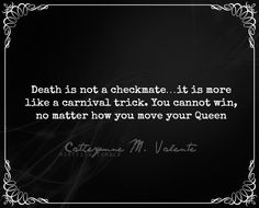 ― Catherynne M. Valente, The Girl Who Circumnavigated Fairyland in a Ship of Her Own Making