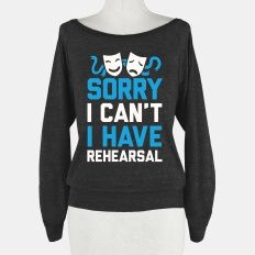 Sorry I can't I have Rehearsal | T-Shirts, Tank Tops, Sweatshirts and Hoodies | HUMAN