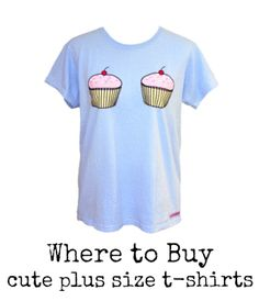 Where to Buy Cute Plus Size T-Shirts. big curvy plus size women are beautiful! Curves