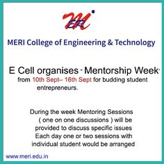 """E Cell organises """" Mentorship Week' from 10th Sept– 16th Sept for budding student entrepreneurs.  During the week Mentoring Sessions ( one on one discussions ) will be provided to discuss specific issues. Each day one or two sessions with individual student would be arranged!!!! http://meri.edu.in/"""