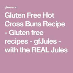 Gluten Free Hot Cross Buns Recipe - Gluten free recipes - gfJules - with the REAL Jules
