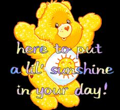 here to put a lil sunshine in your day - care bear Comments, here to put a lil sunshine in your day - care bear comment greeting graphics. Sunshine Bear, Sunshine Quotes, You Are My Sunshine, Good Day Quotes, Good Morning Quotes, Sunny Quotes, Afternoon Quotes, Good Morning Sunshine, Good Morning Good Night