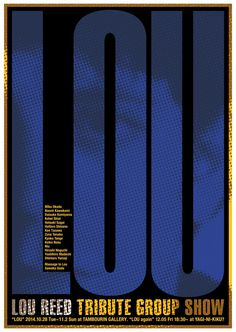 poster for Lou Reed Tribute Group Show – love the magnified screenprinted look of the image and how it's cropped within the blue type… love the type choice and the clean layout…