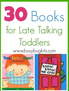 Busy Bug Kits: 30 Books for Late Talking Toddlers. Pinned by SOS Inc. Resources. Follow all our boards at pinterest.com/sostherapy for therapy resources.