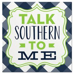 Talk Southern To Me Cocktail Napkins Beverage Napkins, Cocktail Napkins, Southern Girls, Country Girls, Great Quotes, Me Quotes, Everything Country, My Spirit, Sweet Tea
