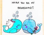 Will you be my bridesmaid card funny, funny Bridesmaid card, whale bridesmaid card, maid of honor card, bridesmaid invite, invitation card