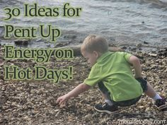 30 Ideas for Pent Up Energy on Hot Days