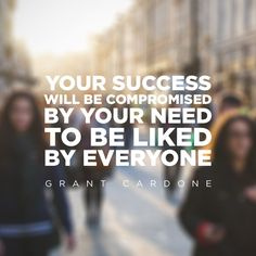 TOP SUCCESS quotes and sayings by famous authors like Grant Cardone : Your success will be compromised by your need to be liked by everyone. Business Advice, Business Quotes, Business Class, Business Motivation, True Quotes, Motivational Quotes, Inspirational Quotes, Leadership Quotes, Success Quotes