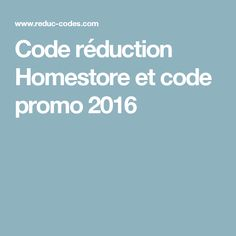Code réduction Homestore  et code promo 2016