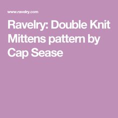 Ravelry: Double Knit Mittens pattern by Cap Sease