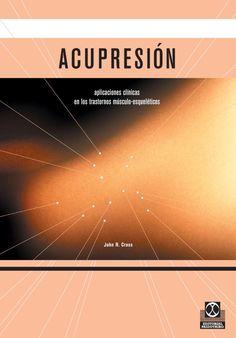 Acupresion -Aplicaciones clinicas en los trastornos musculo-esqueleticos - Cross