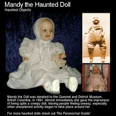 Mandy the Haunted Doll. Here is a strange doll with a strange story. Would you be ok with having a doll like this in your home? Head to this link for more info: http://www.theparanormalguide.com/blog/mandy-the-haunted-doll