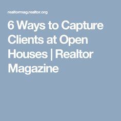 6 Ways to Capture Clients at Open Houses | Realtor Magazine
