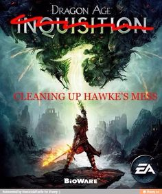 More like cleaning up Anders mess. <--- more like cleaning up Solas's mess <---- more like a game that has almost nothing to do with the rest of the series