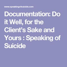 Documentation: Do it Well, for the Client's Sake and Yours : Speaking of Suicide