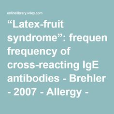 """""""Latex-fruit syndrome"""": frequency of cross-reacting IgE antibodies - Brehler - 2007 - Allergy - Wiley Online Library"""