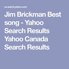 Jim Brickman Best song - Yahoo Search Results Yahoo Canada Search Results