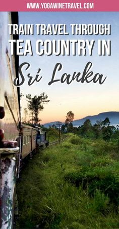 Yogawinetravel.com: Train Travel Through Sri Lanka's Tea Country - From Nuwara Eliya to Kandy. Sri Lanka is not just about pristine beaches! Traveling by train in Sri Lanka is an incredibly cost-effective and picturesque way to get around, and many people believe it's an integral part of the overall Ceylon travel experience. Read on for how to see the best of Sri Lanka's tea country.