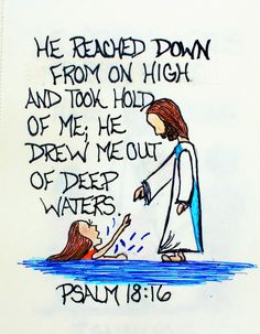 """He reached down from on high and took hold of me;he drew me out of deep waters."" Psalm 18:16 (Scripture Doodle of Encouragement)"