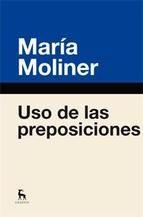 Uso de las preposiciones / María Moliner http://encore.fama.us.es/iii/encore/record/C__Rb2592202?lang=spi